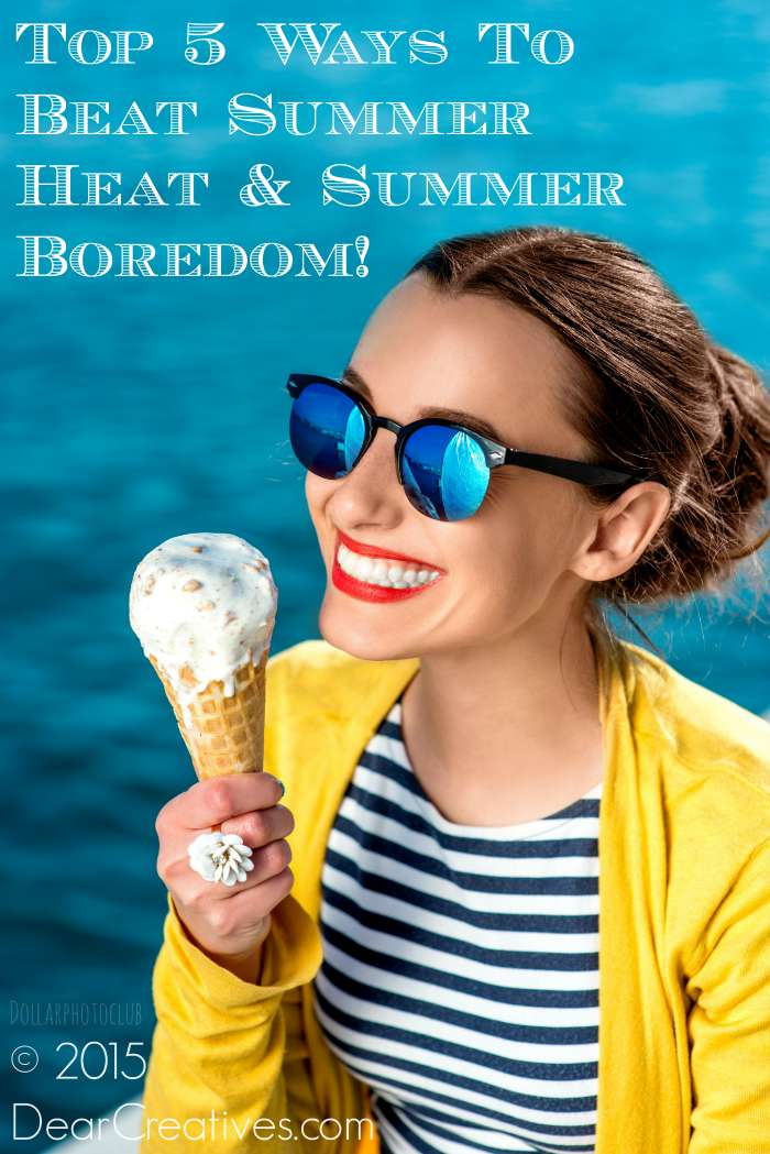 Top 5 Ways To Beat Summer Heat & Summer Boredom!