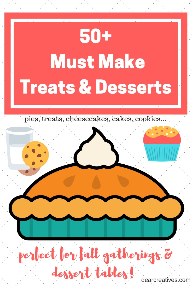 50+ Must Make Treats & Desserts you'll love picking through these easy to make recipes to serve your guests. See them all at DearCreatives.com #desserts #treats #recipes #desserttables #gettogethers #gatherings