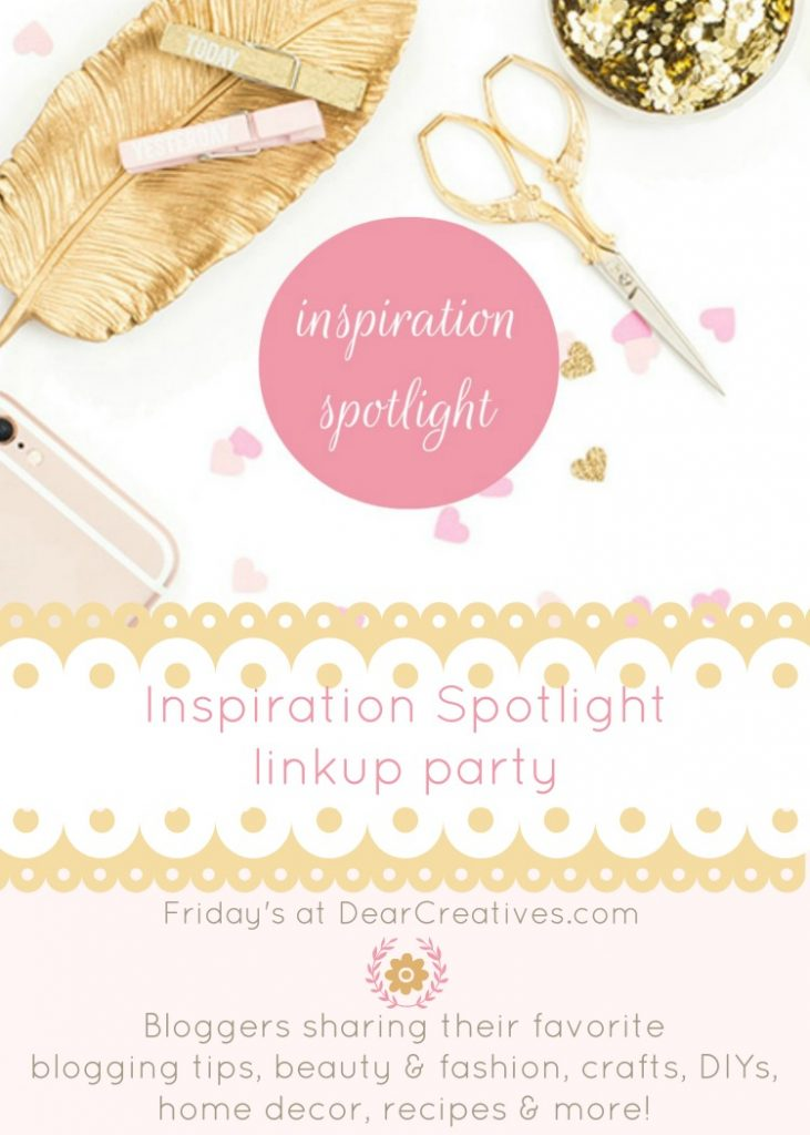 Inspiration Spotlight Linkup Party | linkup-party-inspiration-spotlight-party- are-bloggers-sharing-their-favorite-blogging-tips-beauty-fashion-crafts-diys-home-decor-recipes-and-more-join-us