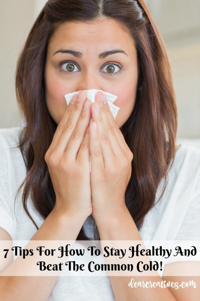 Stay Healthy With these 7 + Tips And how to beat the common cold. Easy tips anyone can do. Tips for keeping your family healthy during cold and flu season.