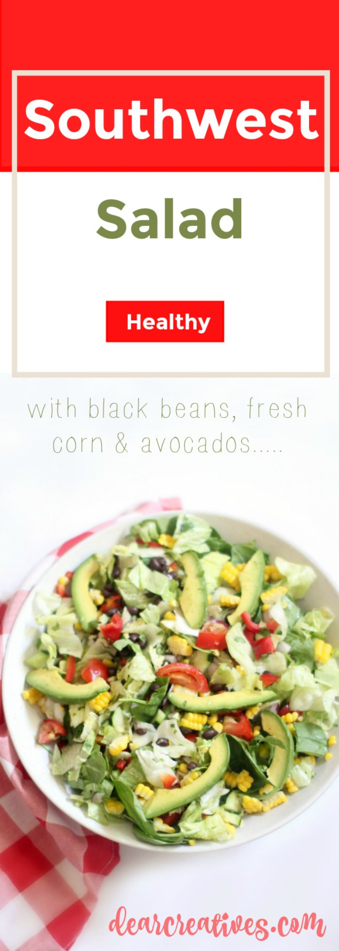 Southwest Salad with black beans, fresh corn, avocados. Grab this easy, healthy and delicious salad recipe at DearCreatives.com