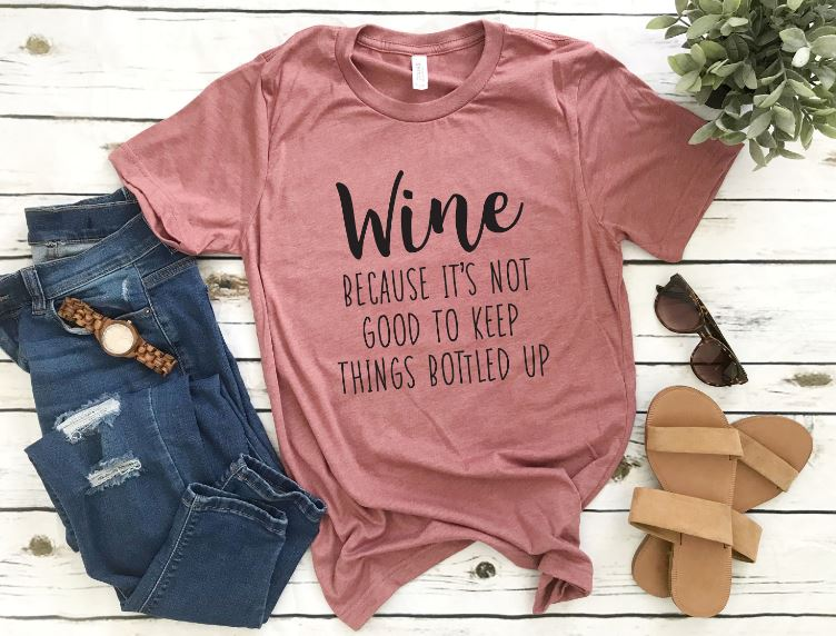 Gifts for Mom Tee shirts with sayings like Wine because it's not good to keep things bottled up.