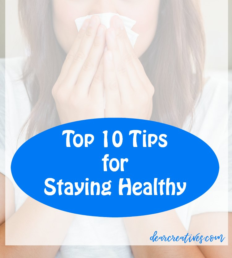 Top 10 tips for staying healthy during flu season, and year round. DearCreatives.com #health #healthyliving #lifehacks #kids #family #women