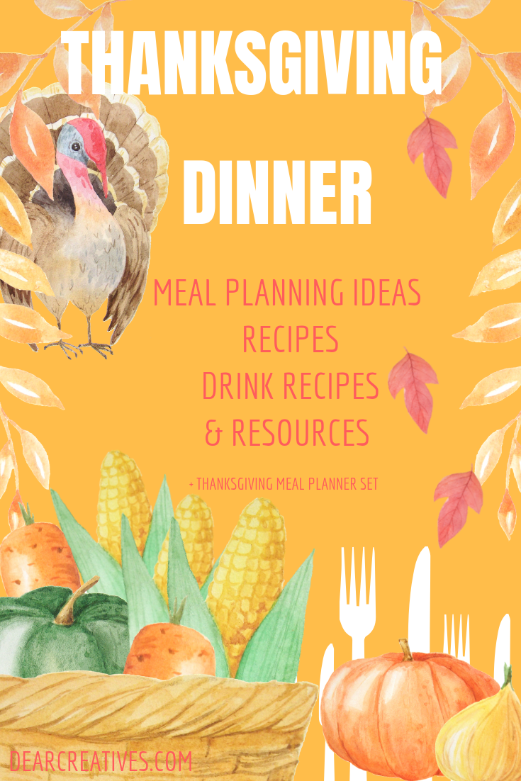 Thanksgiving Dinner- Ideas for Thanksgiving -recipes, drink recipes, dessert recipes, meal planning ideas for Thanksgiving and optional Thanksgiving Meal Planner Set. See this great resource for planning your Thanksgiving stress free! #thanksgiving #thanksgivingdinner #mealplanning #printables #ideas #recipes #desserts #drinks #howtocookaturkey #diy #howto #dearcreatives
