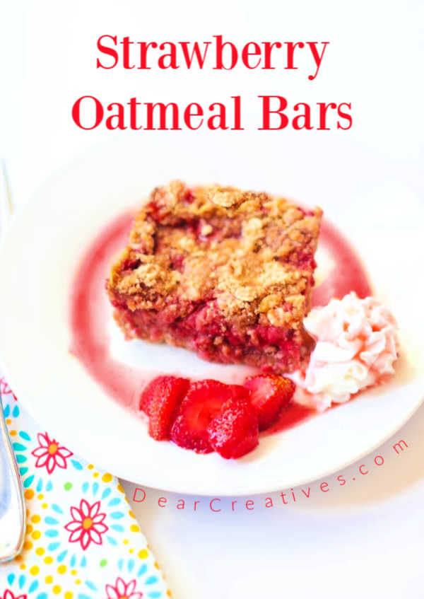 Strawberry Oatmeal Bars - With strawberries and whip cream on the side. Strawberry bars recipe at DearCreatives.com - make it fancy by adding strawberries with sugar syrup and whip cream or frosting.