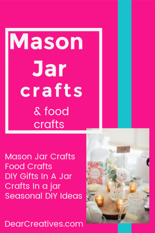 Mason Jar Crafts - Mason Jar and Jar Crafts for every season. Including gifts in a jar, mason jar food crafts. They are fun, easy and some come with free printables. DearCreatives.com