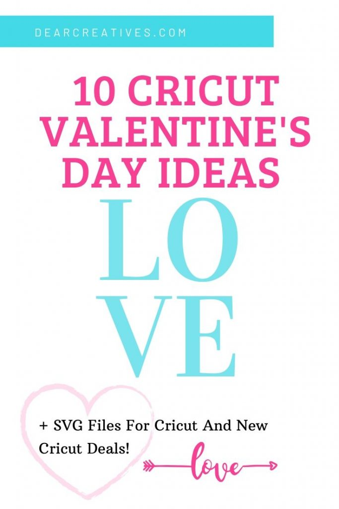 10 Valentine's Day Cricut Crafts - Cricut Craft Project Ideas for Valentine's Day. Plus, SVG files for Cricuts and the newest Cricut Deals for supplies and Cricut Maker Deal - DearCreatives.com