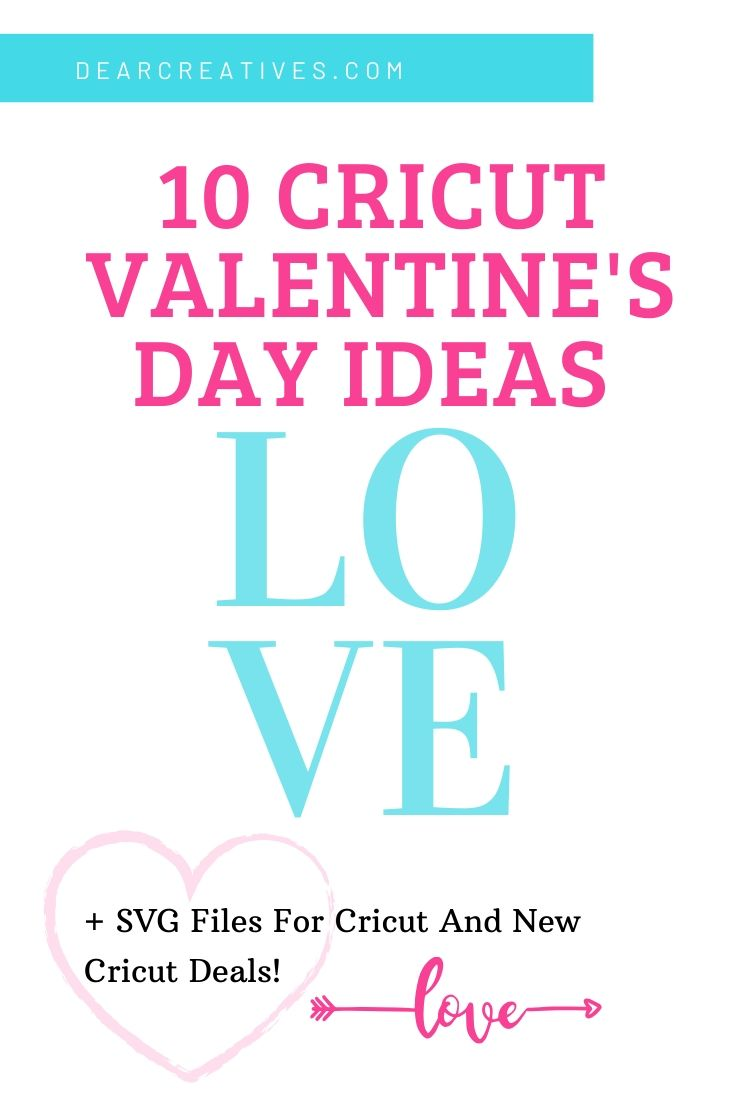 10 Valentine's Day Cricut Crafts - Plus, SVG files for Cricuts and the newest Cricut Deals for supplies and Cricut Maker Deal - DearCreatives.com