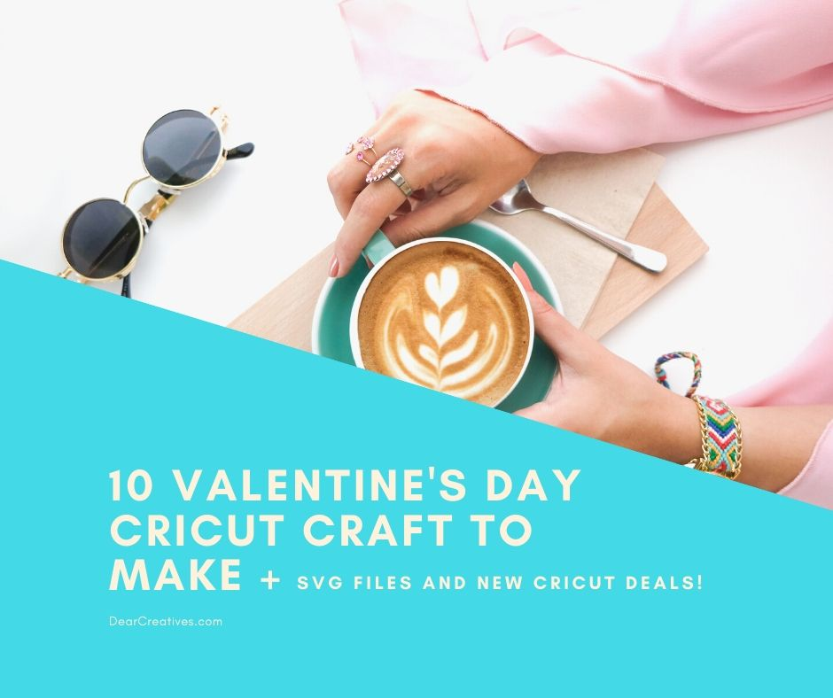 Cricut Valentine's Day Ideas, SVG Files And New Cricut Deals!