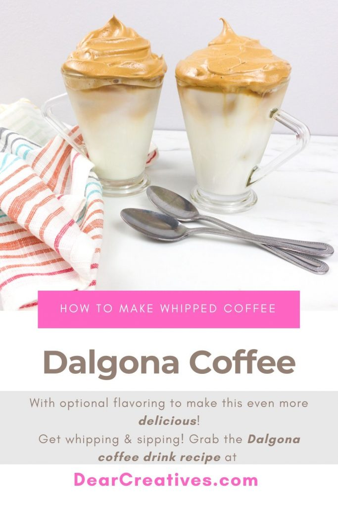 Dalgona Coffee (Recipe) -With optional flavoring to make this even more delicious! Get whipping & sipping! Grab the coffee drink recipe at DearCreatives.com