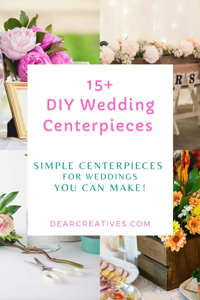 DIY Wedding Centerpieces - 15+ easy DIY centerpiece ideas for your wedding. These simple centerpiece ideas can be made by you and your bridesmaids! DearCreatives.com #diyweddingcenterpieces #diyweddingcenterpiecesideas #diywedding