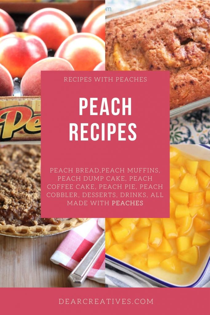 PEACH RECIPES - Find RECIPES WITH PEACHES - bread, muffins, cakes, pie, desserts,drinks ... DearCreatives.com #peachrecipes #recipeswithpeaches