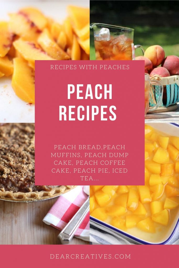 Peach Recipes - FIND RECIPES WITH PEACHES - bread, muffins, cakes, pie, desserts, iced tea ... DearCreatives.com #peachrecipes #recipeswithpeaches