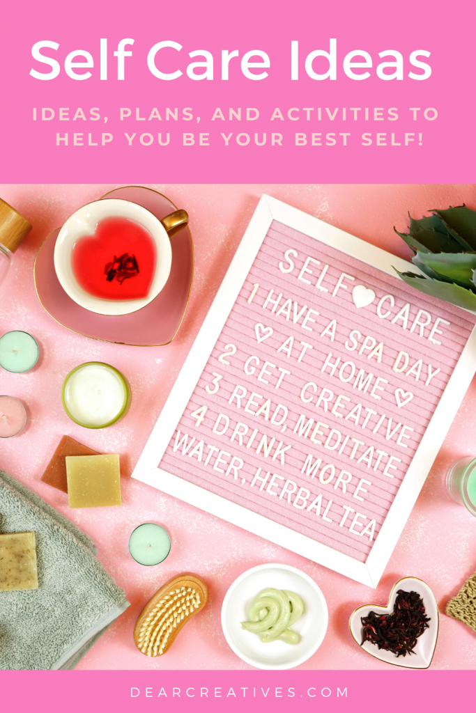 Self Care Ideas - Ideas plans and activities to help you be your best self! DearCreatives.com #selfcareideas