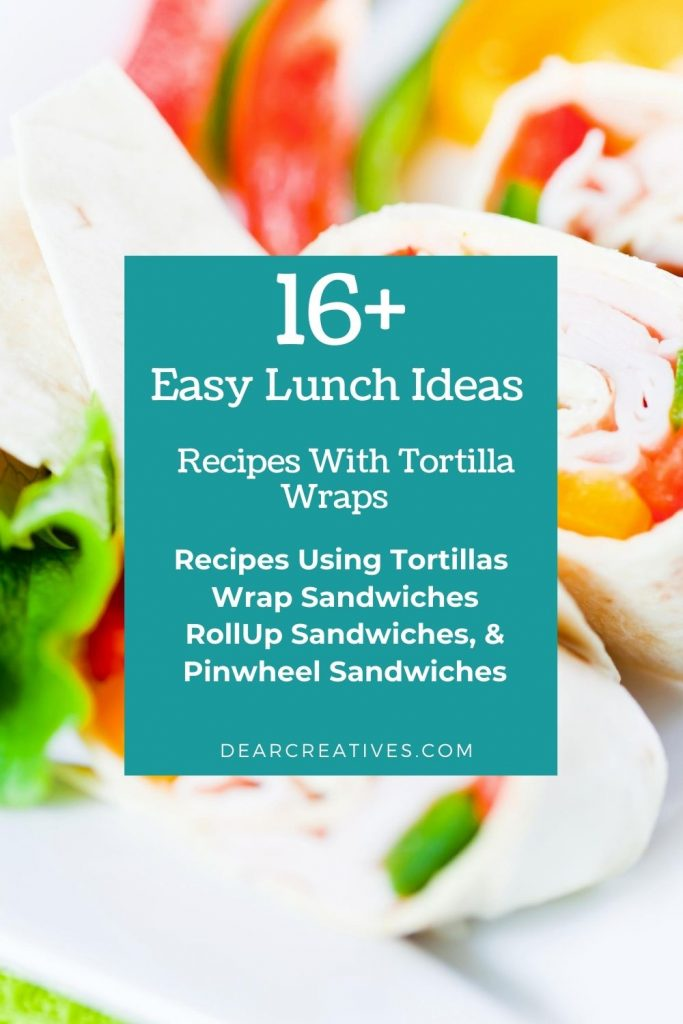 Easy Lunch Ideas - Recipes With Tortilla Wraps - Try any of these recipes using tortillas for wrap sandwiches, rollup sandwiches and pinwheel sandwiches! DearCreatives.com