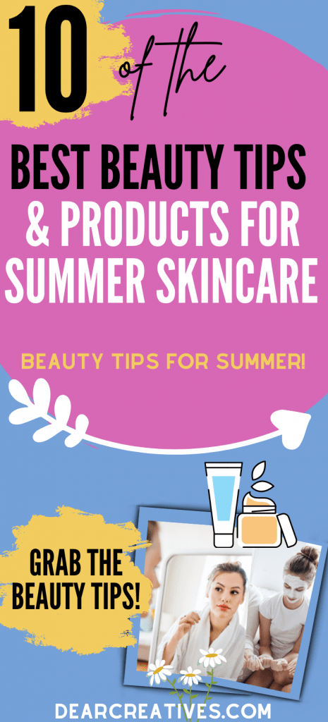 10 Of The Best Beauty Tips and Beauty Products For Summer Skincare! Easy Beauty Tips For Summer. DearCreatives.com