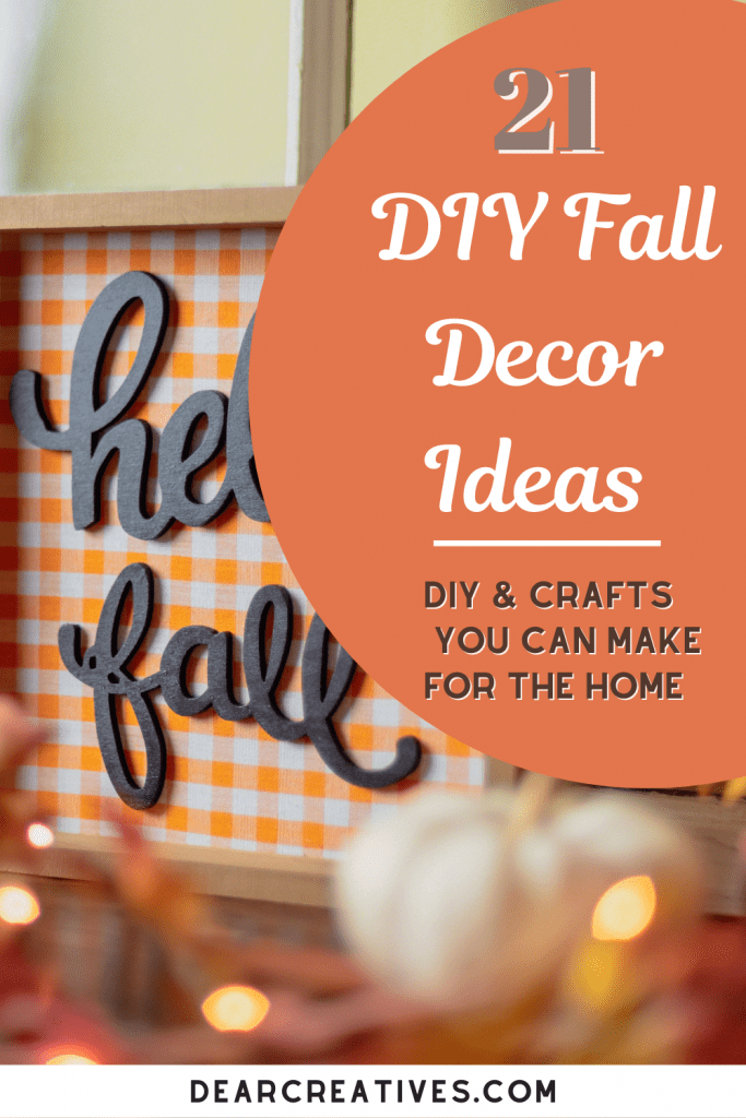 DIY-Crafts-You-can-make-for-your-home-Decorate-with-fall-with-these-21-DIY-Fall-Decor-Ideas-Get-the-printables-freebies-and-free-templates-at-DearCreatives.com-
