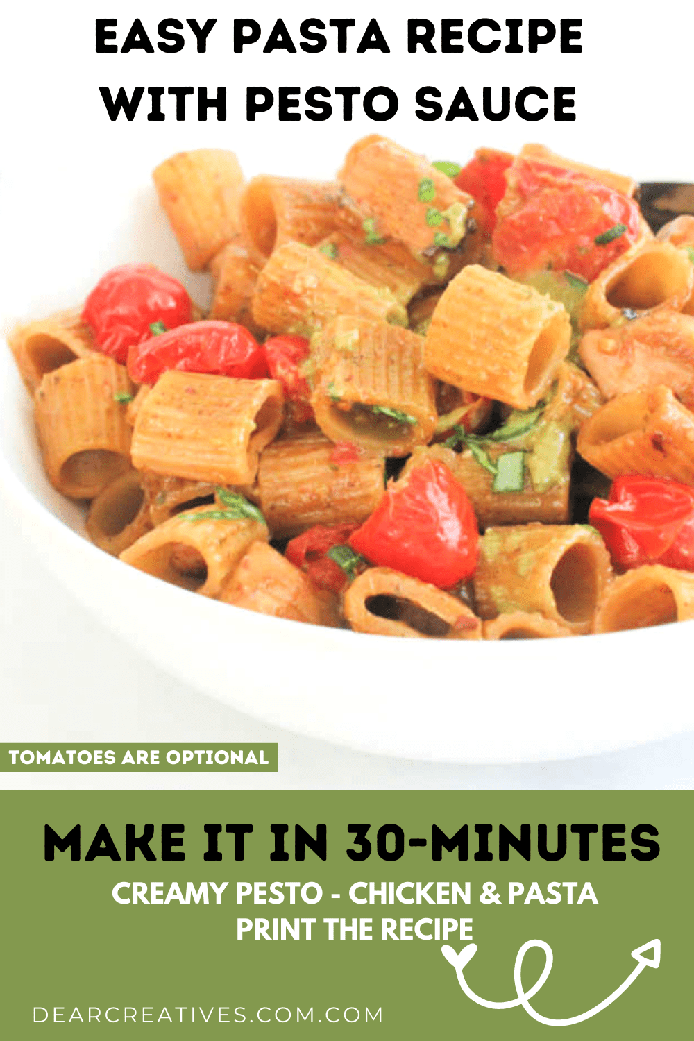 Creamy Pesto Sauce, Chicken, Pasta Noodles, optional tomatoes and garnishes. Ready in 30-minutes. Print the Pasta recipe at DearCreatives.com